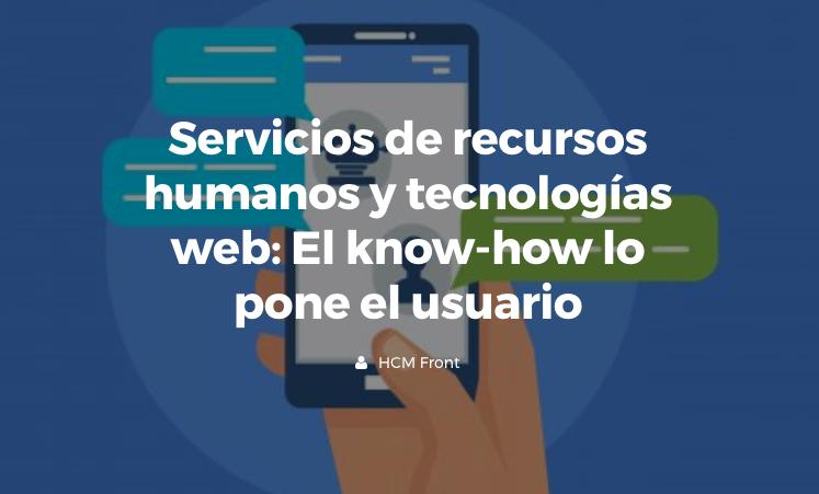 Servicios de recursos humanos y tecnologías web: El know-how lo pone el usuario